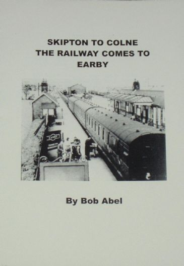 Skipton to Colne - The Railway comes to Earby, by Bob Abel